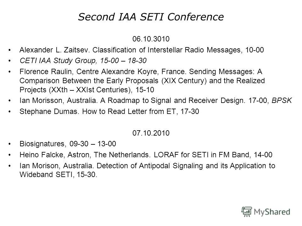 Second IAA SETI Conference 06.10.3010 Alexander L. Zaitsev. Classification of Interstellar Radio Messages, 10-00 CETI IAA Study Group, 15-00 – 18-30 Florence Raulin, Centre Alexandre Koyre, France. Sending Messages: A Comparison Between the Early Pro