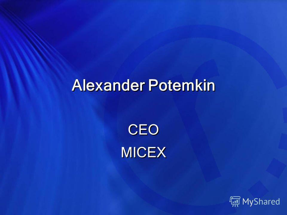 Alexander Potemkin CEO MICEX Alexander Potemkin CEO MICEX