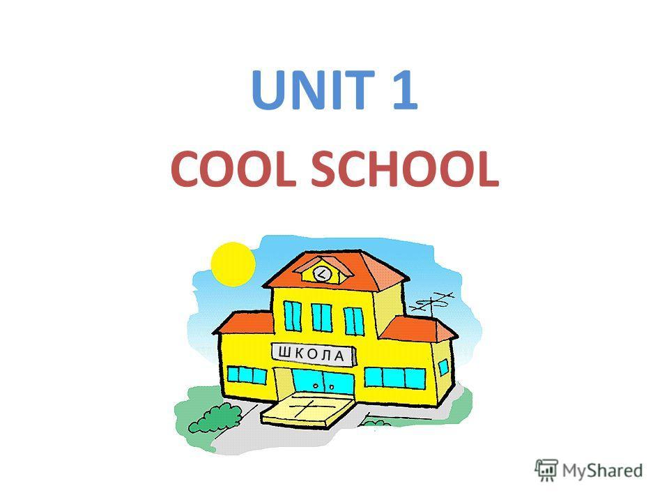 UNIT 1 COOL SCHOOL