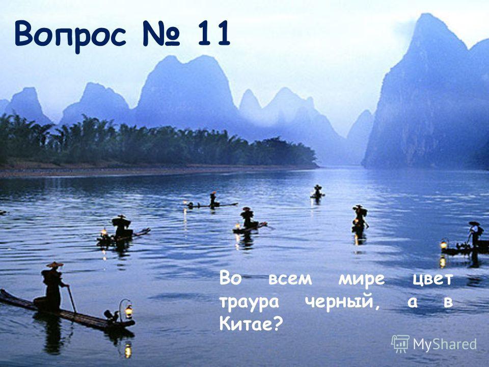 Вопрос 11 Во всем мире цвет траура черный, а в Китае?