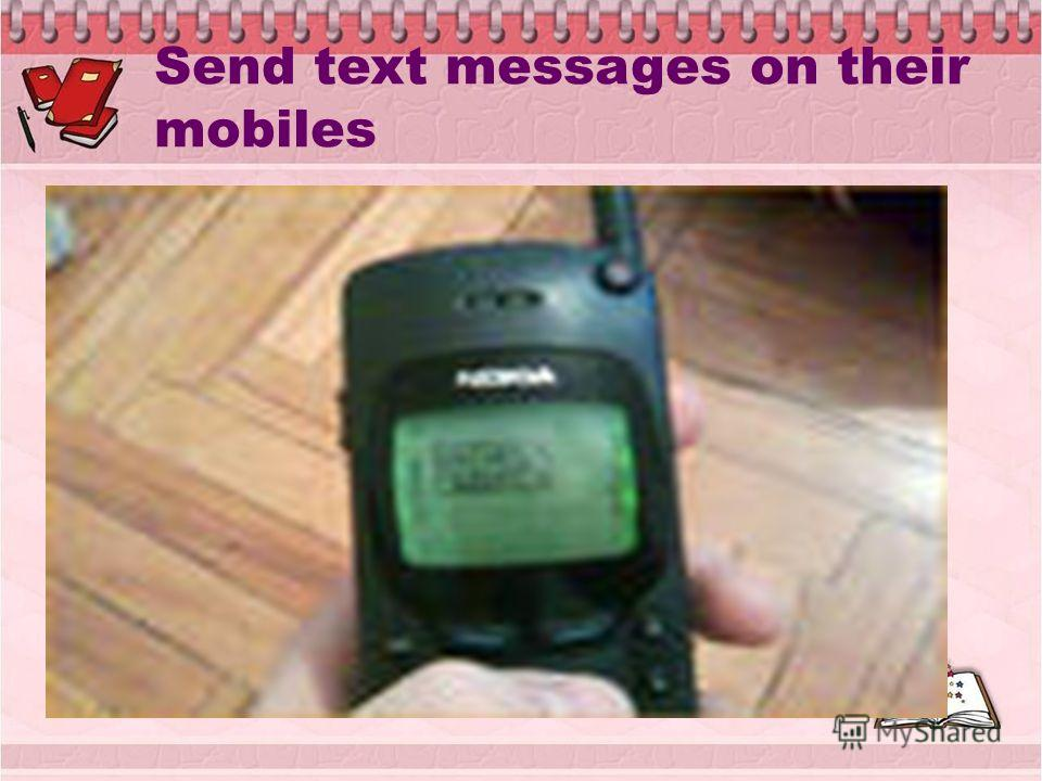 Send text messages on their mobiles