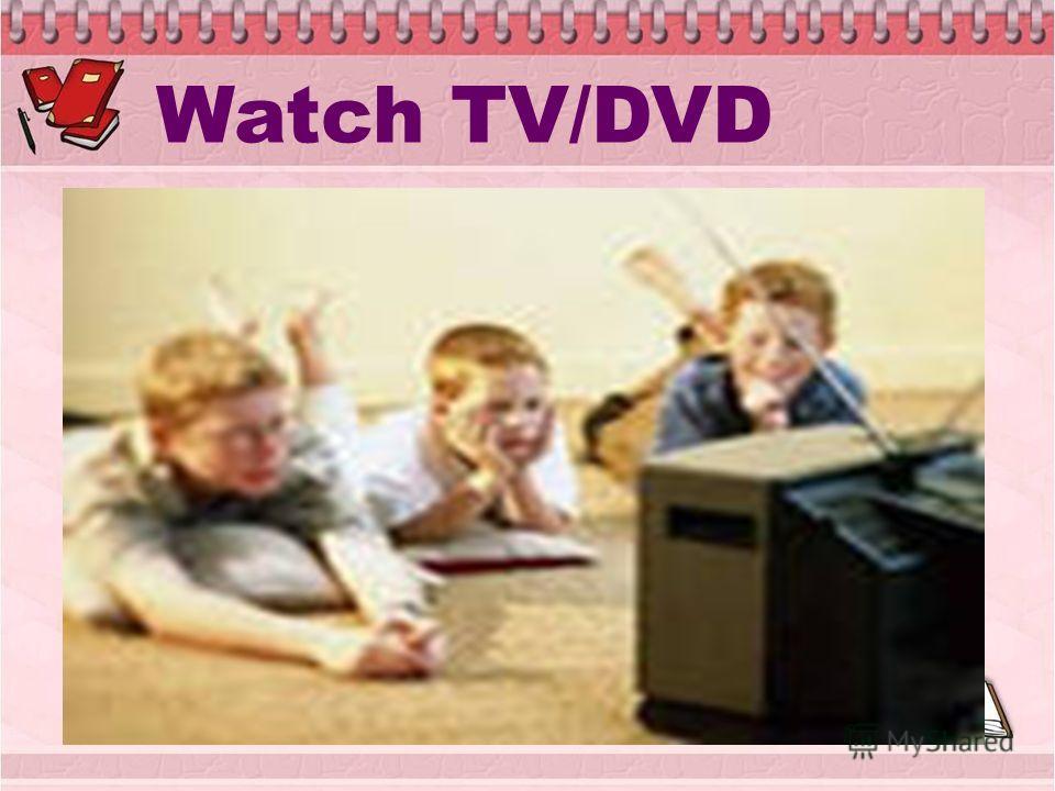Watch TV/DVD