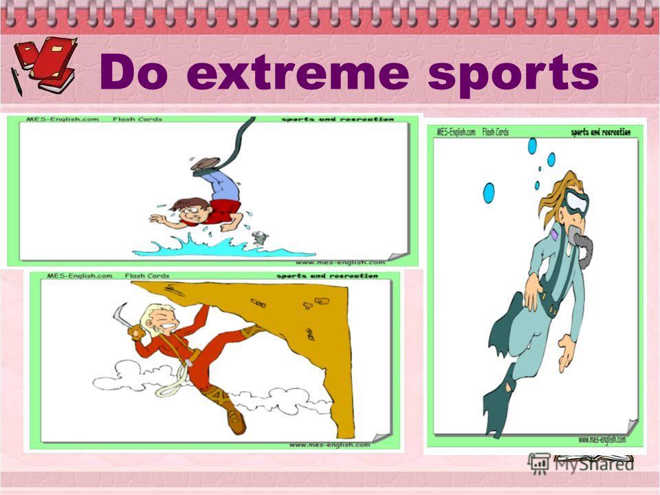 Do extreme sports