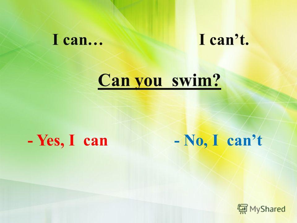 I can… I cant. Can you swim? - Yes, I can - No, I cant