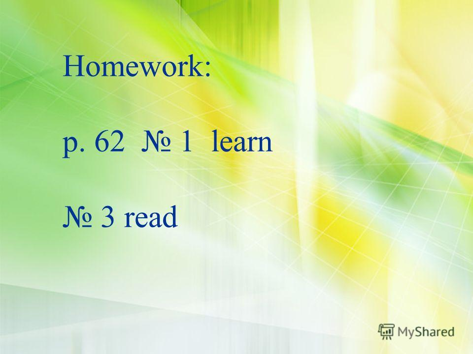 Homework: p. 62 1 learn 3 read