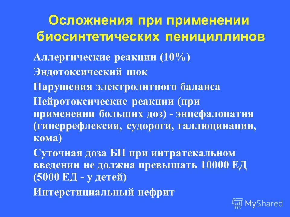 Осложнения при применении биосинтетических пенициллинов Аллергические реакции (10%) Эндотоксический шок Нарушения электролитного баланса Нейротоксические реакции (при применении больших доз) - энцефалопатия (гиперрефлексия, судороги, галлюцинации, ко