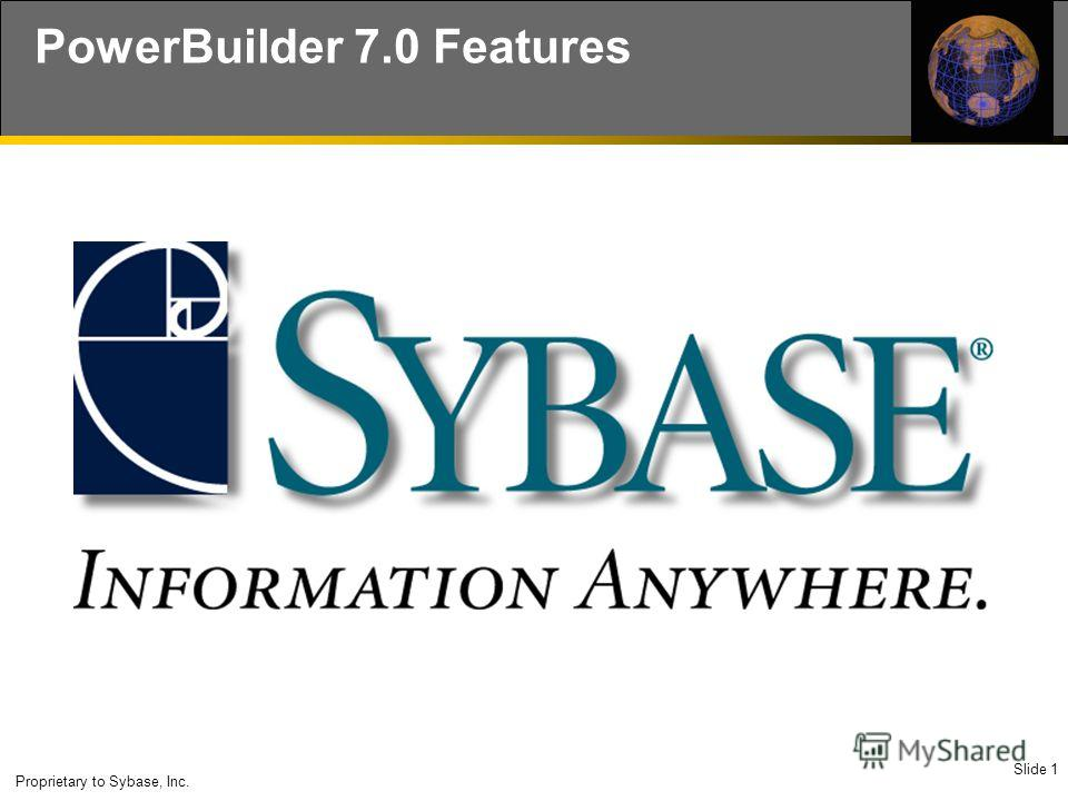 Slide 1 Proprietary to Sybase, Inc. PowerBuilder 7.0 Features