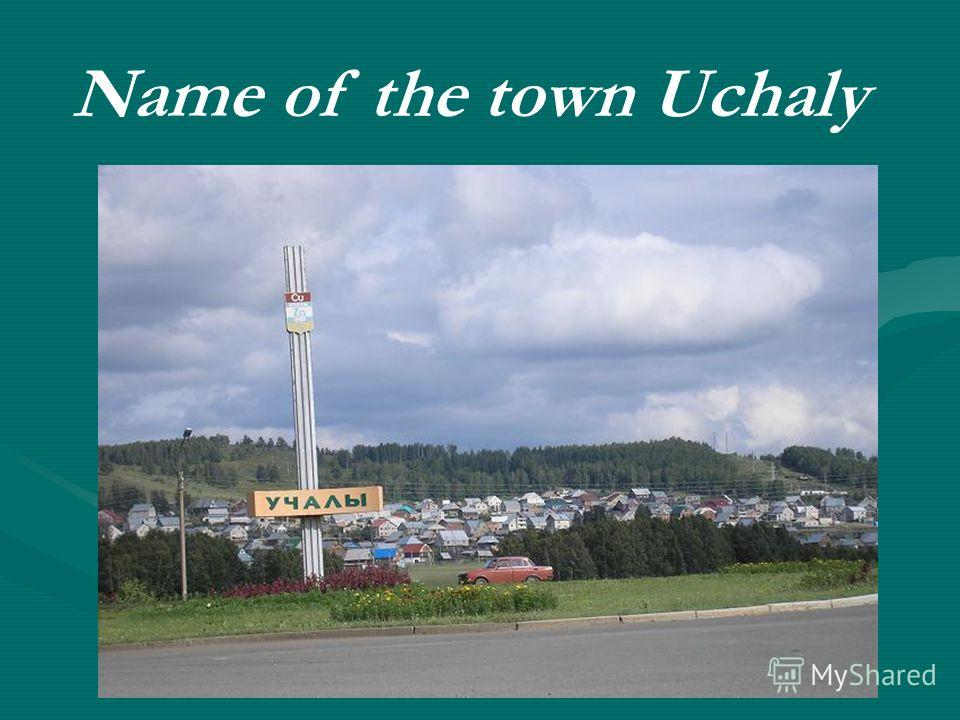 Name of the town Uchaly