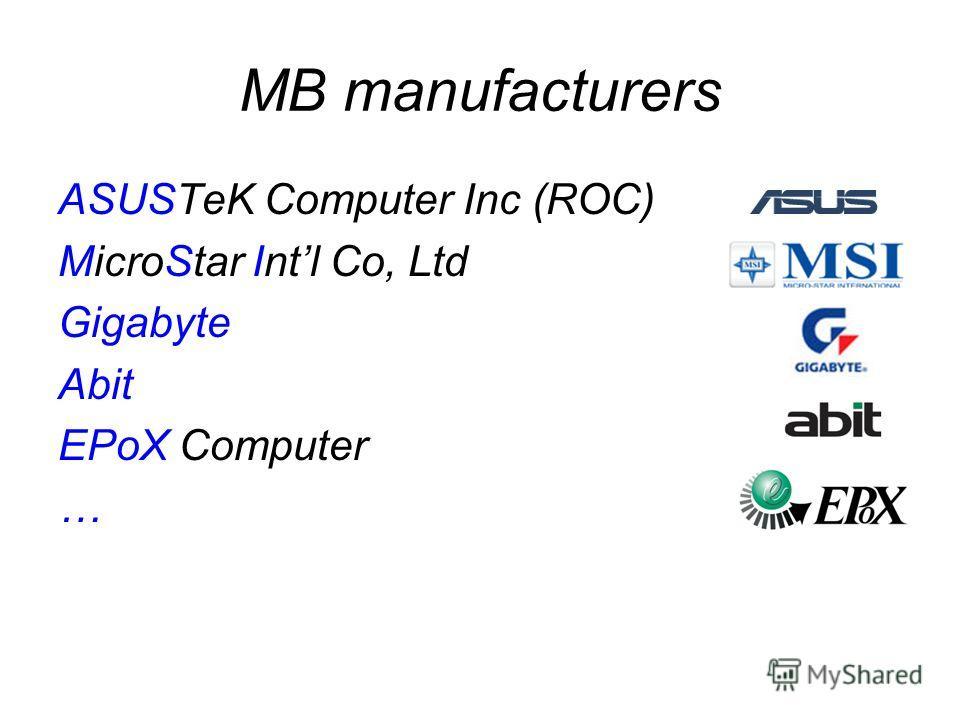 MB manufacturers ASUSTeK Computer Inc (ROC) MicroStar Intl Co, Ltd Gigabyte Abit EPoX Computer …