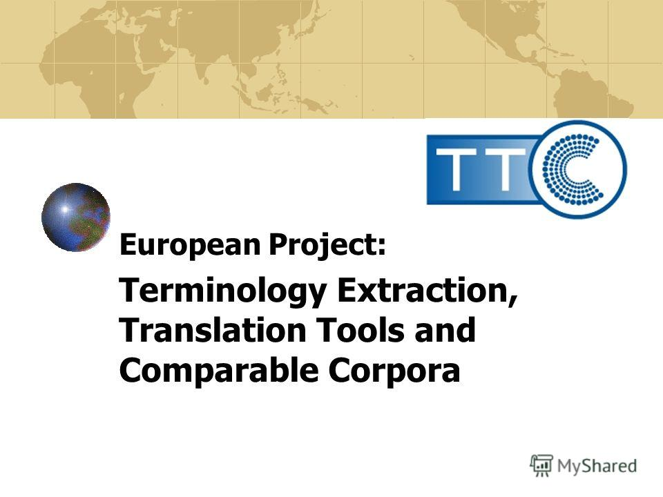 European Project: Terminology Extraction, Translation Tools and Comparable Corpora