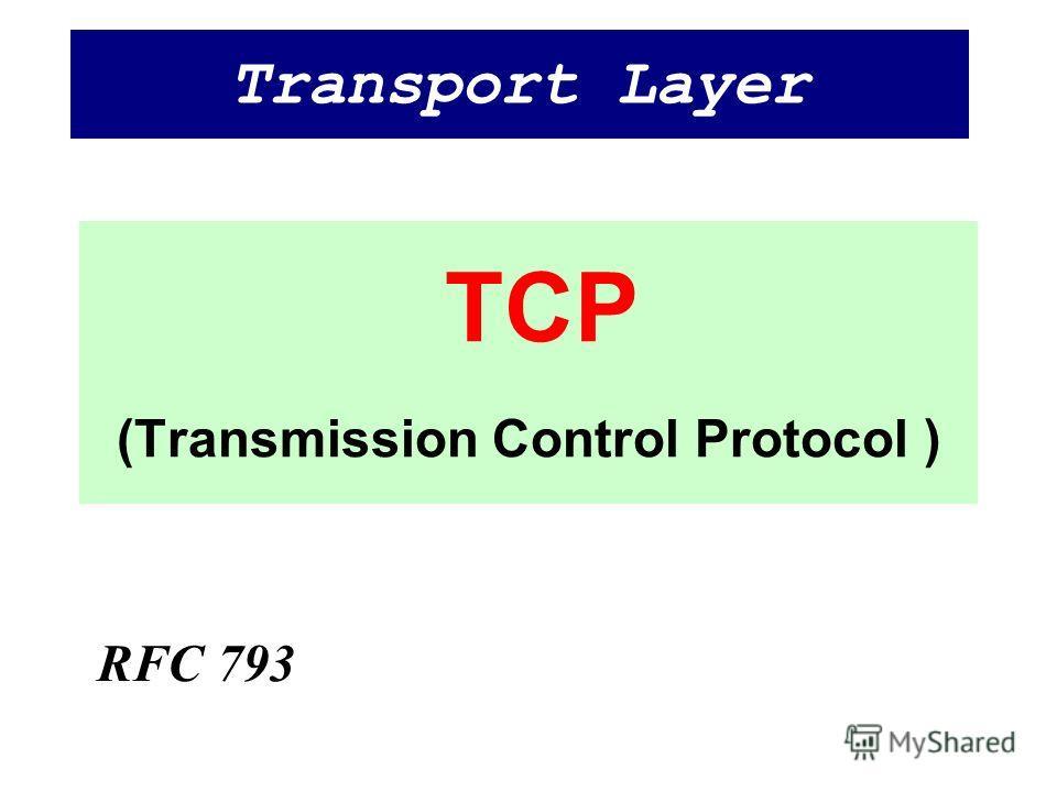 TCP (Transmission Control Protocol ) RFC 793 Transport Layer