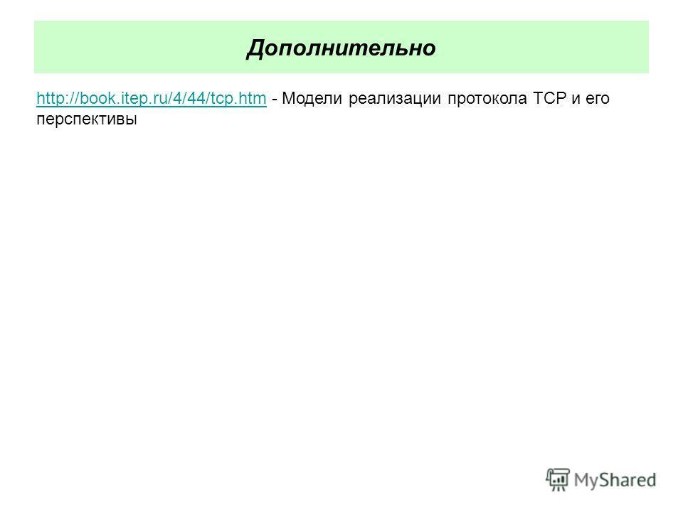 Дополнительно http://book.itep.ru/4/44/tcp.htmhttp://book.itep.ru/4/44/tcp.htm - Модели реализации протокола TCP и его перспективы