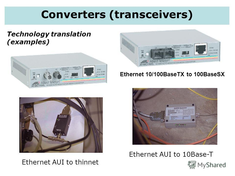 Technology translation (examples) Ethernet AUI to thinnet Ethernet AUI to 10Base-T Converters (transceivers) Ethernet 10/100BaseTX to 100BaseSX