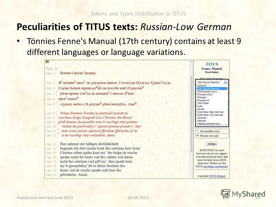 Tokens and Types Distribution in TITUS Peculiarities of TITUS texts: Russian-Low German Tönnies Fenne's Manual (17th century) contains at least 9 different languages or language variations. Корпусная лингвистика 201326.06.201310