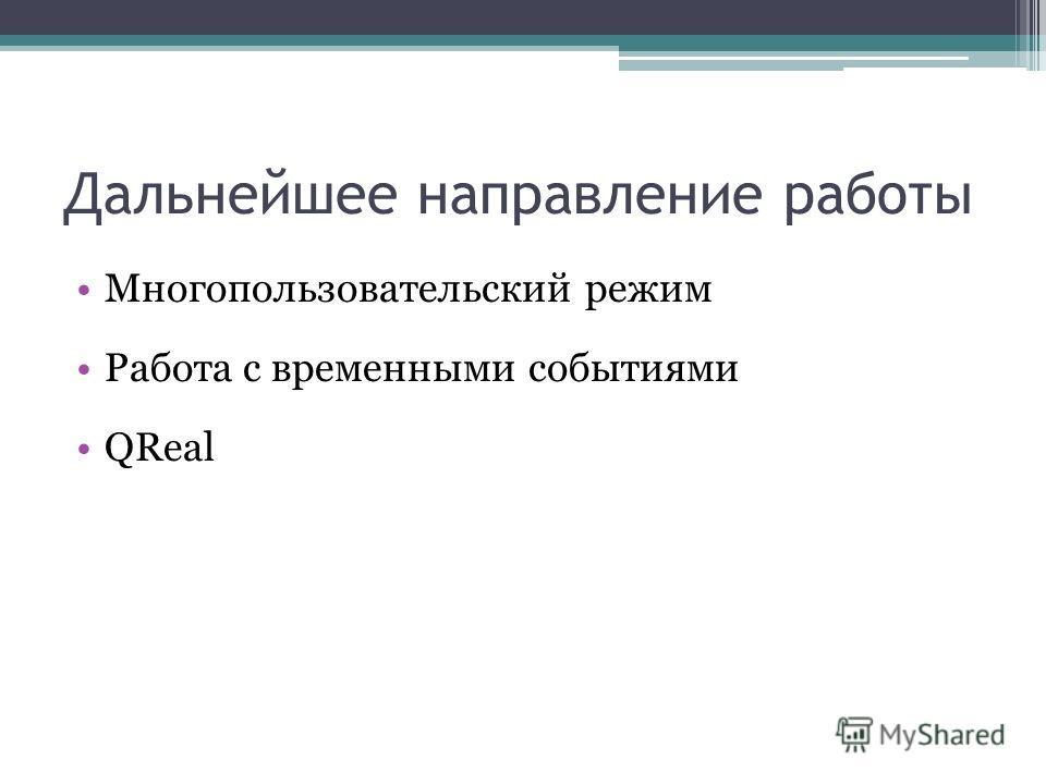 Дальнейшее направление работы Многопользовательский режим Работа с временными событиями QReal