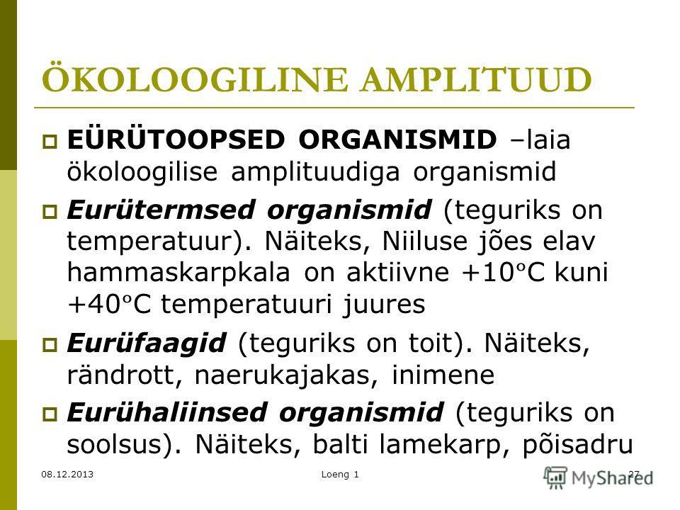 ÖKOLOOGILINE AMPLITUUD EÜRÜTOOPSED ORGANISMID –laia ökoloogilise amplituudiga organismid Eurütermsed organismid (teguriks on temperatuur). Näiteks, Niiluse jões elav hammaskarpkala on aktiivne +10 º C kuni +40 º C temperatuuri juures Eurüfaagid (tegu