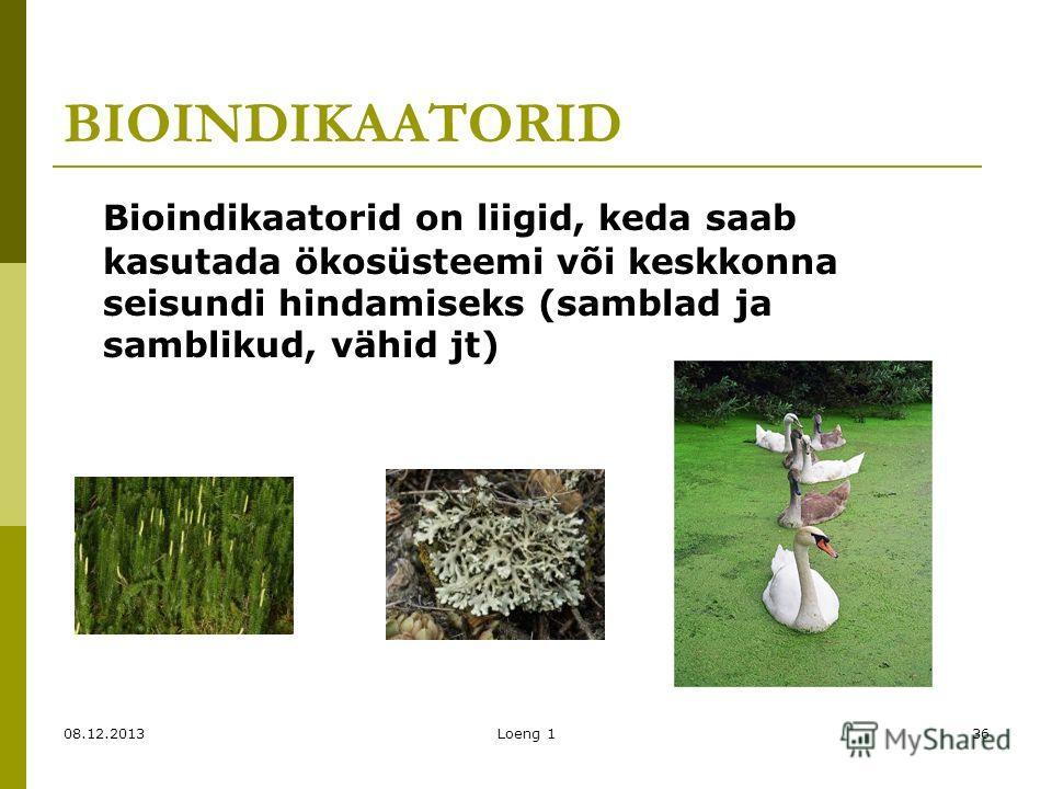 08.12.2013Loeng 136 BIOINDIKAATORID Bioindikaatorid on liigid, keda saab kasutada ökosüsteemi või keskkonna seisundi hindamiseks (samblad ja samblikud, vähid jt)