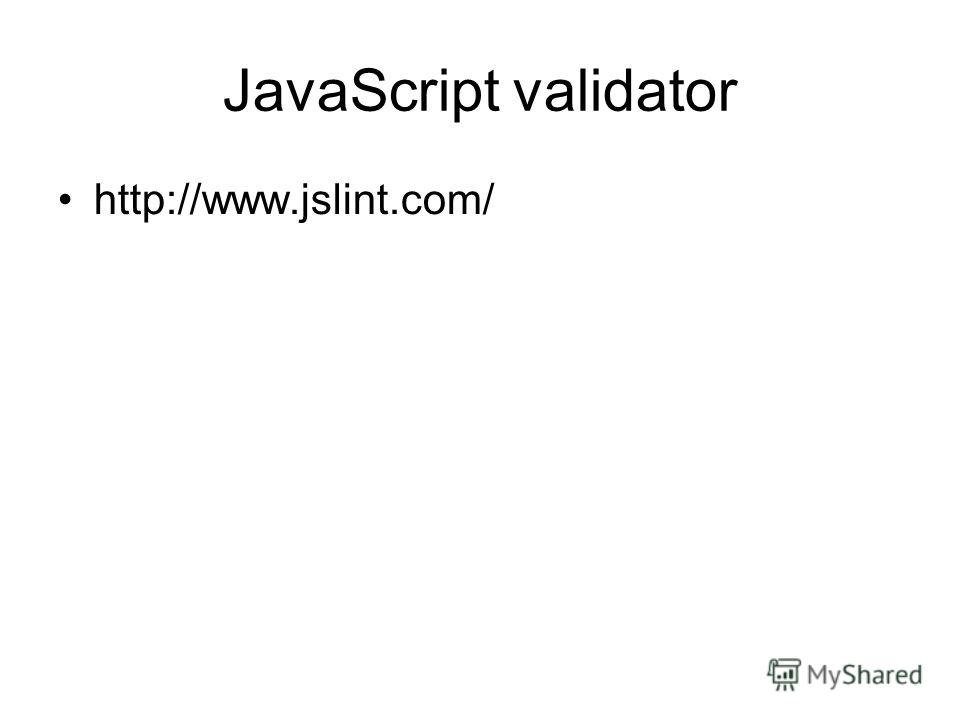 JavaScript validator http://www.jslint.com/