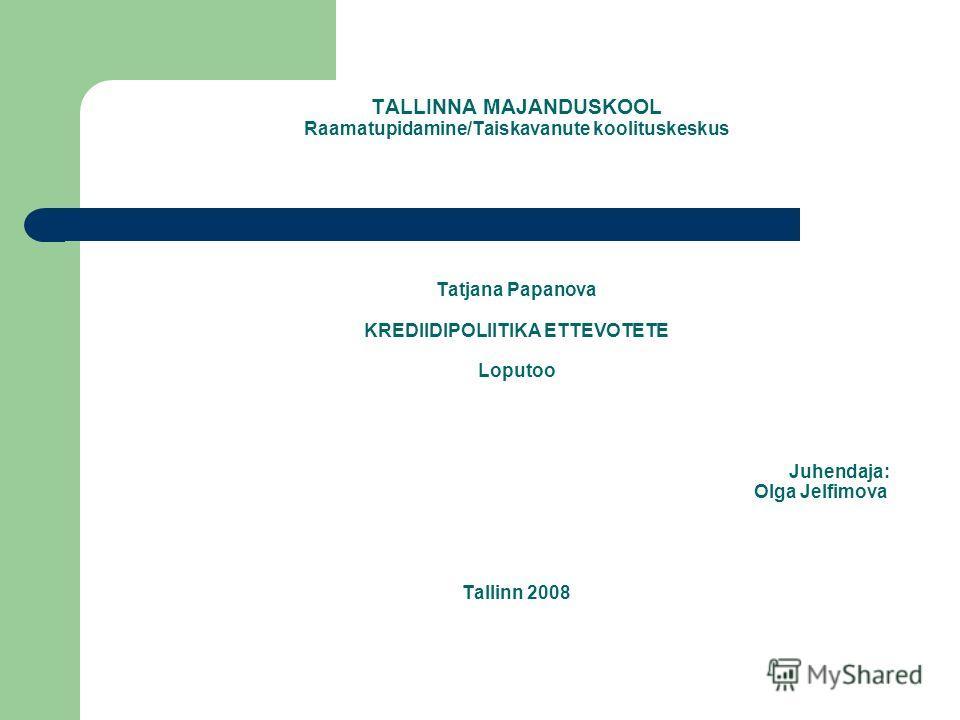 TALLINNA MAJANDUSKOOL Raamatupidamine/Taiskavanute koolituskeskus Tatjana Papanova KREDIIDIPOLIITIKA ETTEVOTETE Loputoo Juhendaja: Olga Jelfimova Tallinn 2008