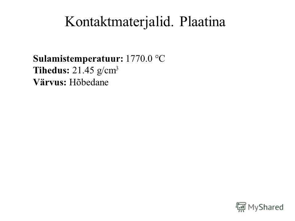 Kontaktmaterjalid. Plaatina Sulamistemperatuur: 1770.0 °C Tihedus: 21.45 g/cm 3 Värvus: Hõbedane