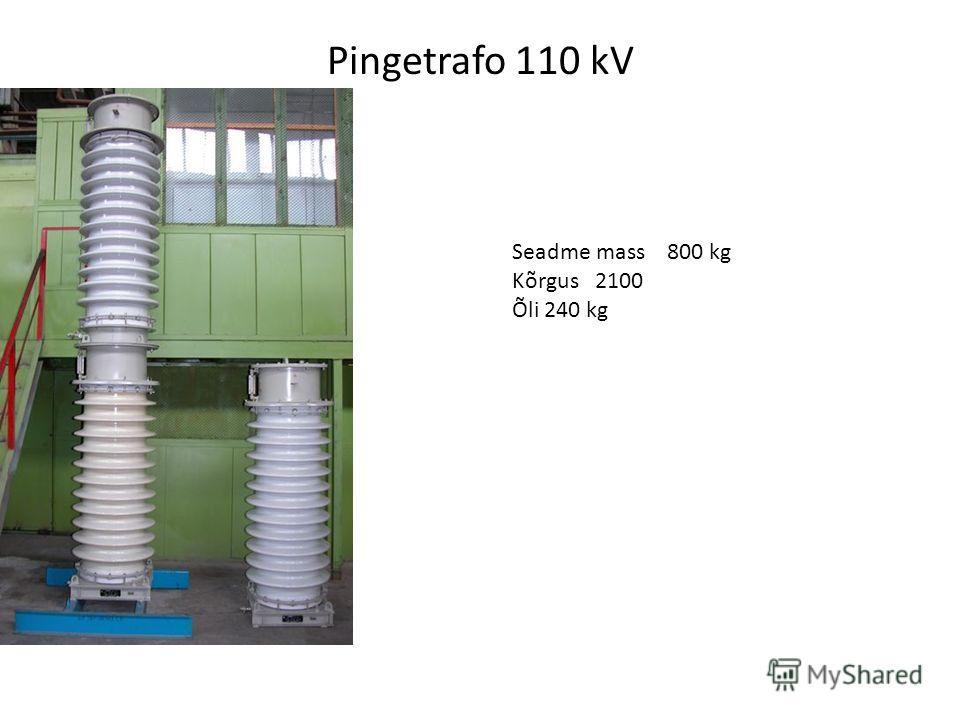 Pingetrafo 110 kV Seadme mass 800 kg Kõrgus 2100 Õli 240 kg