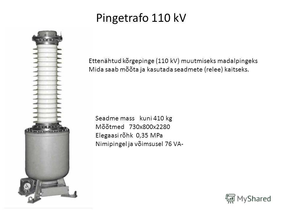 Pingetrafo 110 kV Ettenähtud kõrgepinge (110 kV) muutmiseks madalpingeks Mida saab mõõta ja kasutada seadmete (relee) kaitseks. Seadme mass kuni 410 kg Mõõtmed 730x800x2280 Elegaasi rõhk 0,35 MPa Nimipingel ja võimsusel 76 VA-