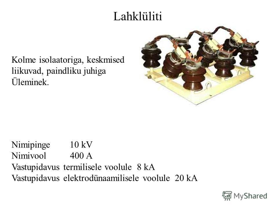 Lahklüliti Nimipinge 10 kV Nimivool 400 A Vastupidavus termilisele voolule 8 kA Vastupidavus elektrodünaamilisele voolule 20 kA Kolme isolaatoriga, keskmised liikuvad, paindliku juhiga Üleminek.