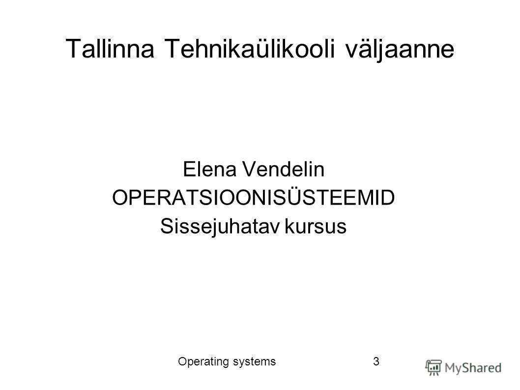 Operating systems3 Tallinna Tehnikaülikooli väljaanne Elena Vendelin OPERATSIOONISÜSTEEMID Sissejuhatav kursus