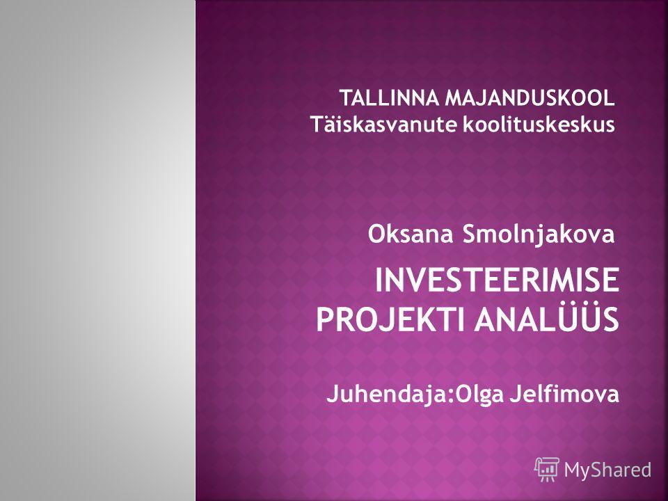 INVESTEERIMISE PROJEKTI ANALÜÜS Juhendaja:Olga Jelfimova