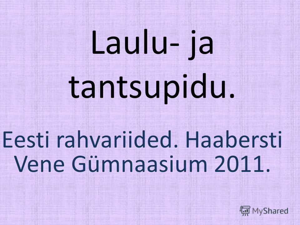 Laulu- ja tantsupidu. Eesti rahvariided. Haabersti Vene Gümnaasium 2011.