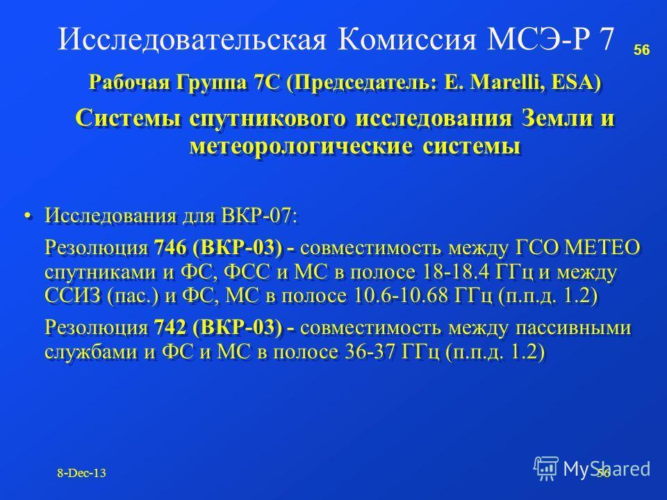 55 8-Dec-1355 Исследовательская Комиссия МСЭ-Р 7 Рабочая Группа 7В (Председатель: Mrs. S. TAYLOR, USA) Космические радио системы Рабочая Группа 7В (Председатель: Mrs. S. TAYLOR, USA) Космические радио системы Исследования для ВКР-07 (п.п.д. 1.2): Рез
