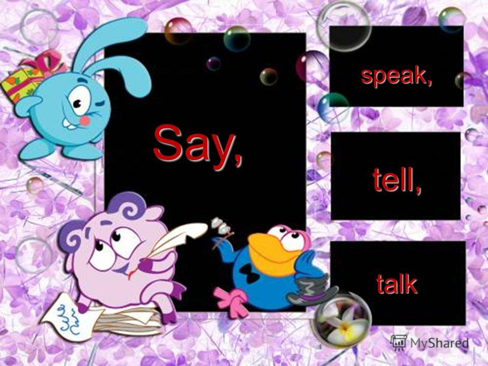 Say, speak, tell, talk