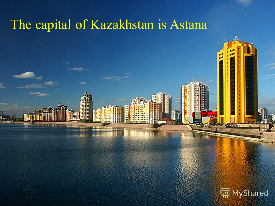 The capital of Kazakhstan is Astana