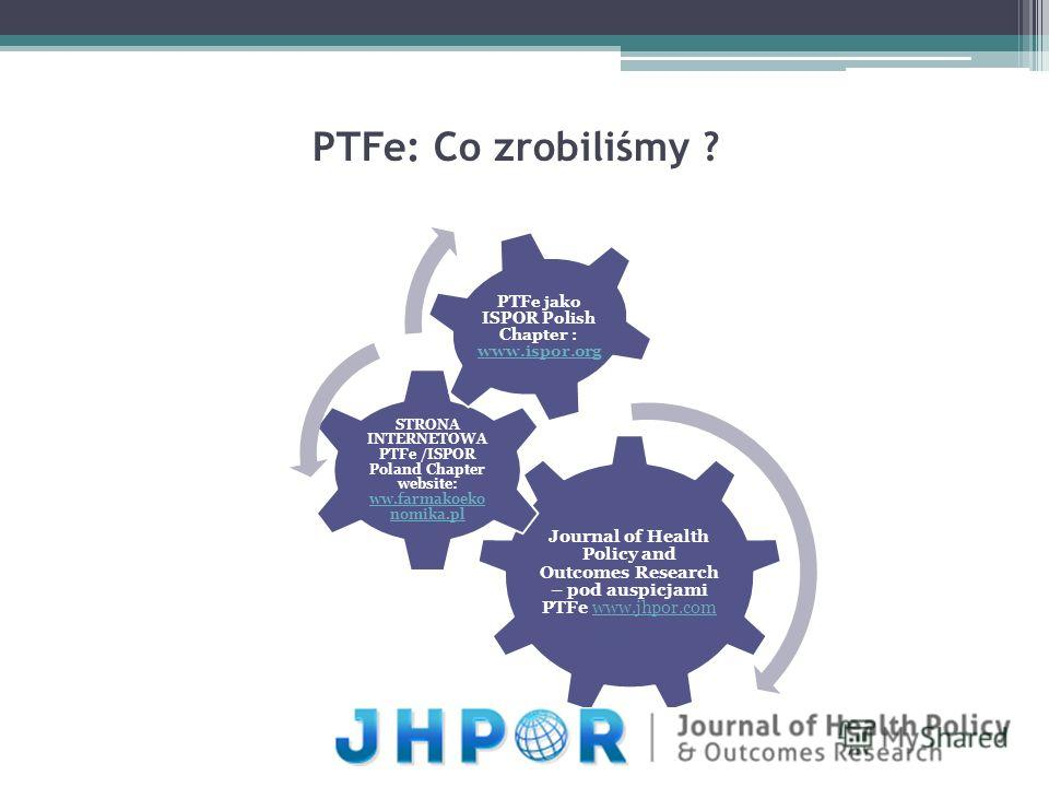 PTFe: Co zrobiliśmy ? Journal of Health Policy and Outcomes Research – pod auspicjami PTFe www.jhpor.comwww.jhpor.com STRONA INTERNETOWA PTFe /ISPOR Poland Chapter website: ww.farmakoeko nomika.pl ww.farmakoeko nomika.pl PTFe jako ISPOR Polish Chapte