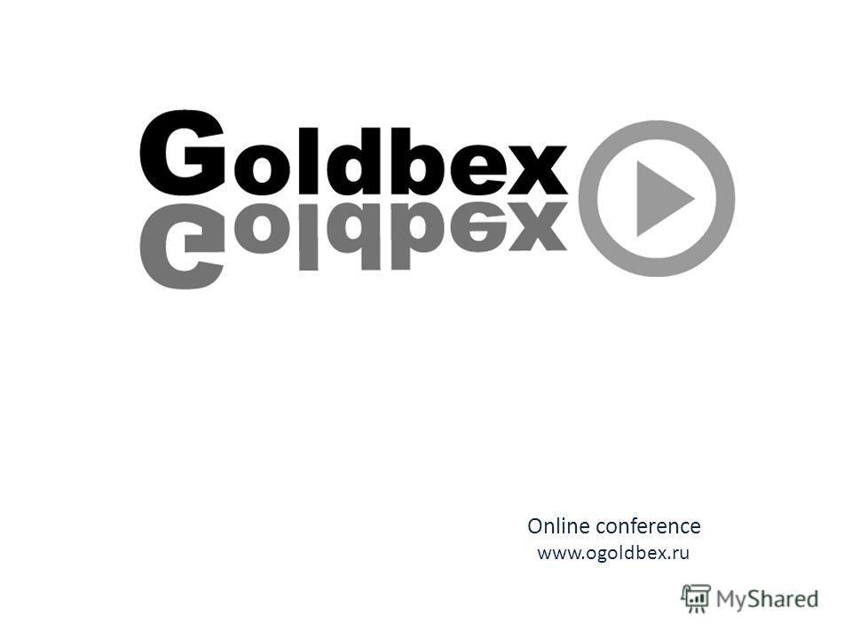 Online conference www.ogoldbex.ru