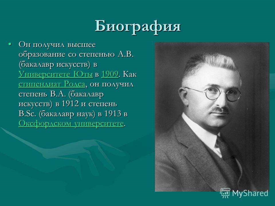 Биография Он получил высшее образование со степенью A.B. (бакалавр искусств) в Университете Юты в 1909. Как стипендиат Родса, он получил степень B.A. (бакалавр искусств) в 1912 и степень B.Sc. (бакалавр наук) в 1913 в Оксфордском университете.Он полу