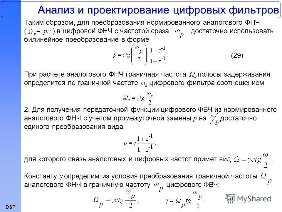 DSP Анализ и проектирование цифровых фильтров Таким образом, для преобразования нормированного аналогового ФНЧ ( = 1р/с ) в цифровой ФНЧ с частотой среза достаточно использовать билинейное преобразование в форме (29) При расчете аналогового ФНЧ грани