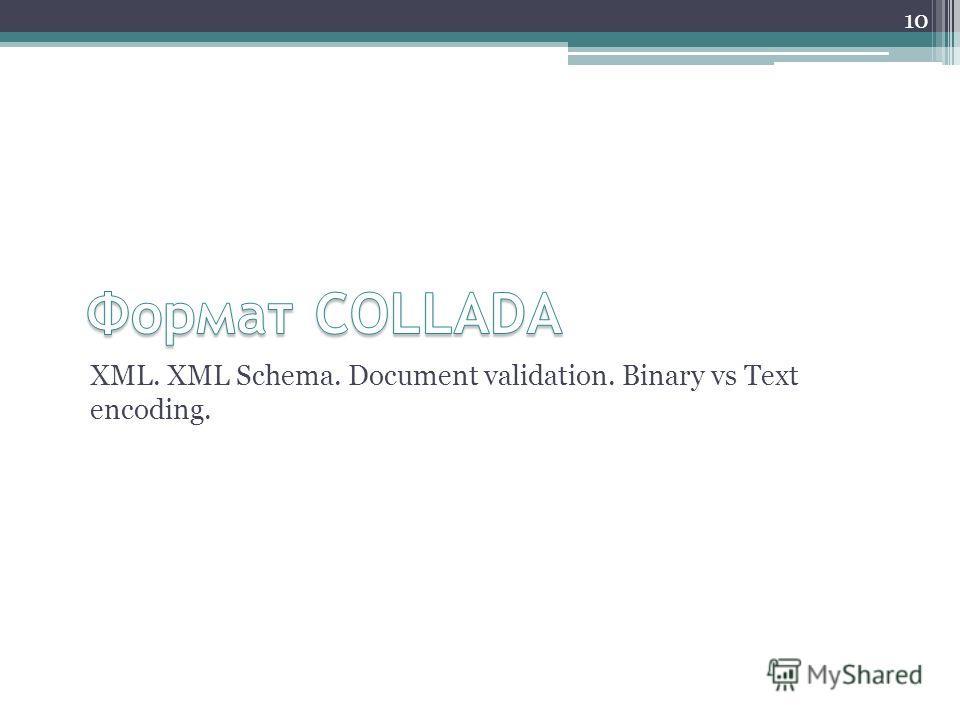 XML. XML Schema. Document validation. Binary vs Text encoding. 10