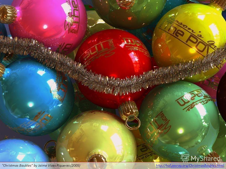 Christmas Baubles by Jaime Vives Piqueres (2005)http://hof.povray.org/ChristmasBaubles.html