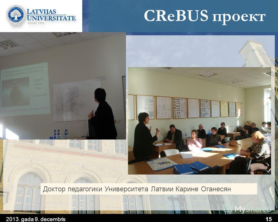 CReBUS проект 2013. gada 9. decembris15 Доктор педагогики Университета Латвии Карине Оганесян