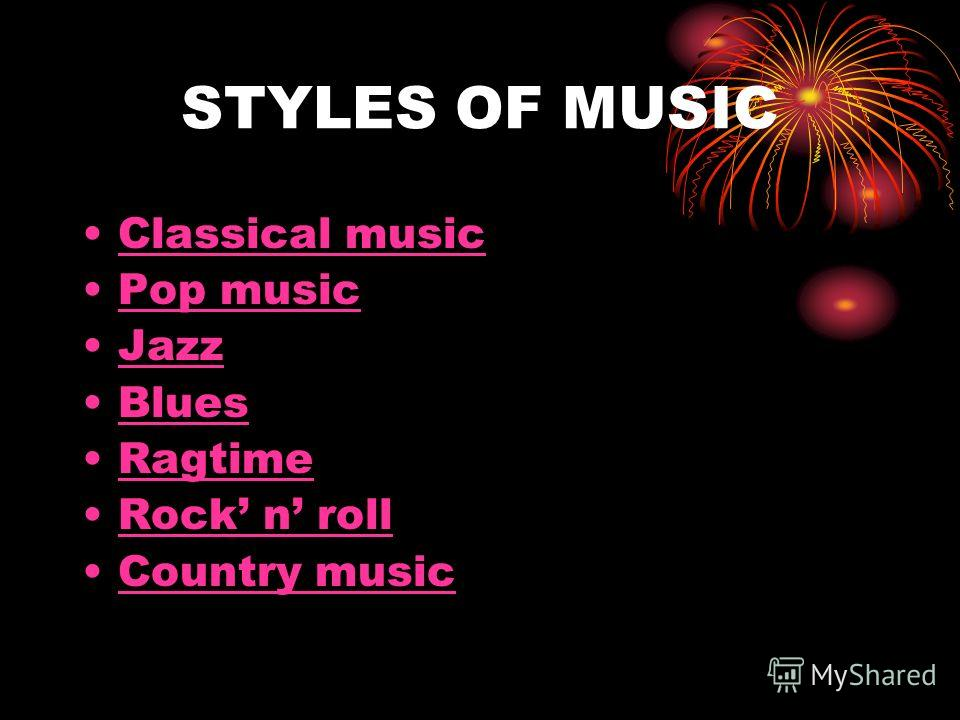 STYLES OF MUSIC Classical music Pop music Jazz Blues Ragtime Rock n roll Country music
