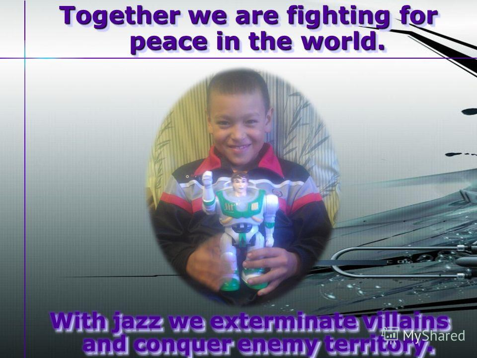 Together we are fighting for peace in the world.