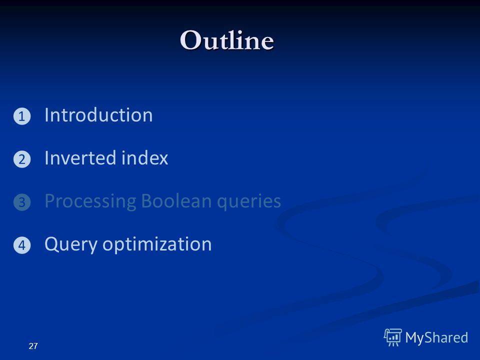 Outline Introduction Inverted index Processing Boolean queries Query optimization 27