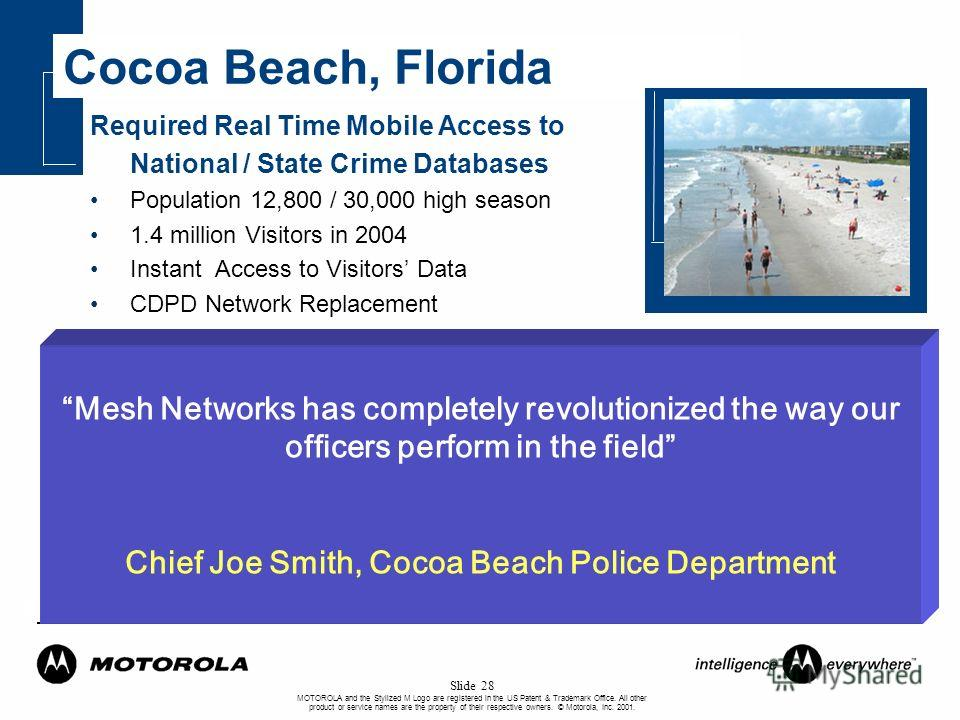 MOTOROLA and the Stylized M Logo are registered in the US Patent & Trademark Office. All other product or service names are the property of their respective owners. © Motorola, Inc. 2001. Slide 28 Cocoa Beach, Florida Required Real Time Mobile Access