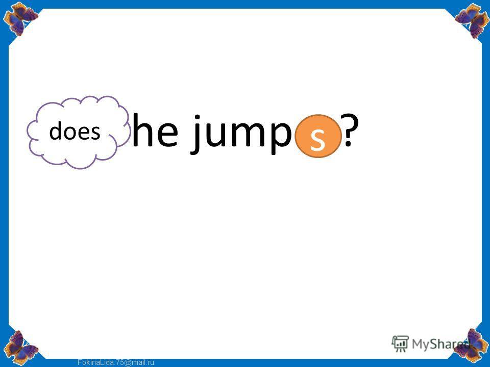 FokinaLida.75@mail.ru he jump ? s does