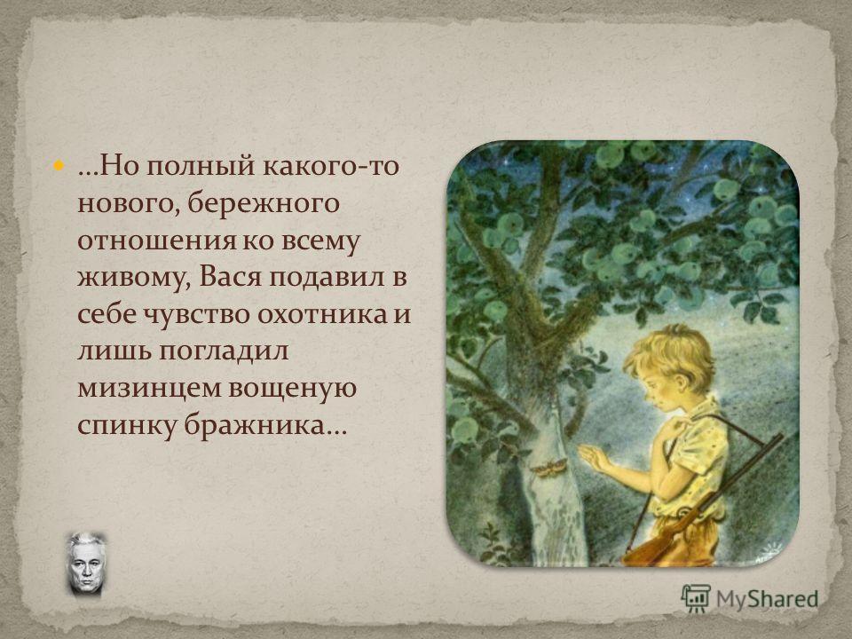 …Но полный какого-то нового, бережного отношения ко всему живому, Вася подавил в себе чувство охотника и лишь погладил мизинцем вощеную спинку бражника…