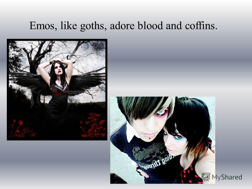 Emos, like goths, adore blood and coffins.