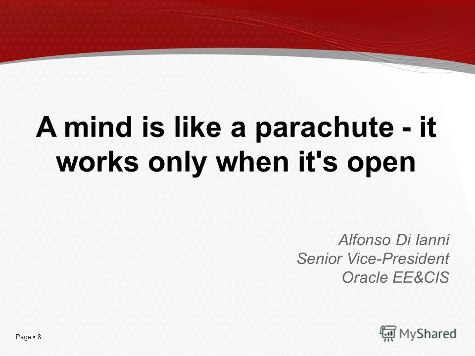 Page 8 A mind is like a parachute - it works only when it's open Alfonso Di Ianni Senior Vice-President Oracle EE&CIS