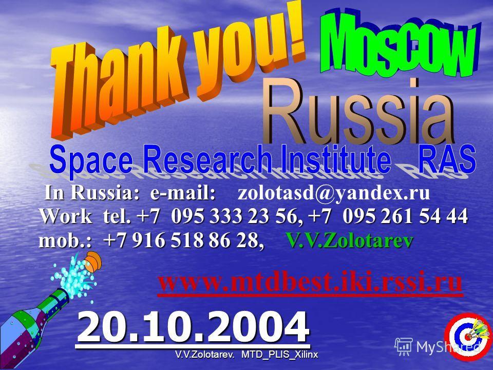 V.V.Zolotarev. MTD_PLIS_Xilinx7 20.10.2004 In Russia: e-mail: In Russia: e-mail: zolotasd@yandex.ru Work tel. +7 095 333 23 56, +7 095 261 54 44 mоb.: +7 916 518 86 28, V.V.Zolotarev www.mtdbest.iki.rssi.ru