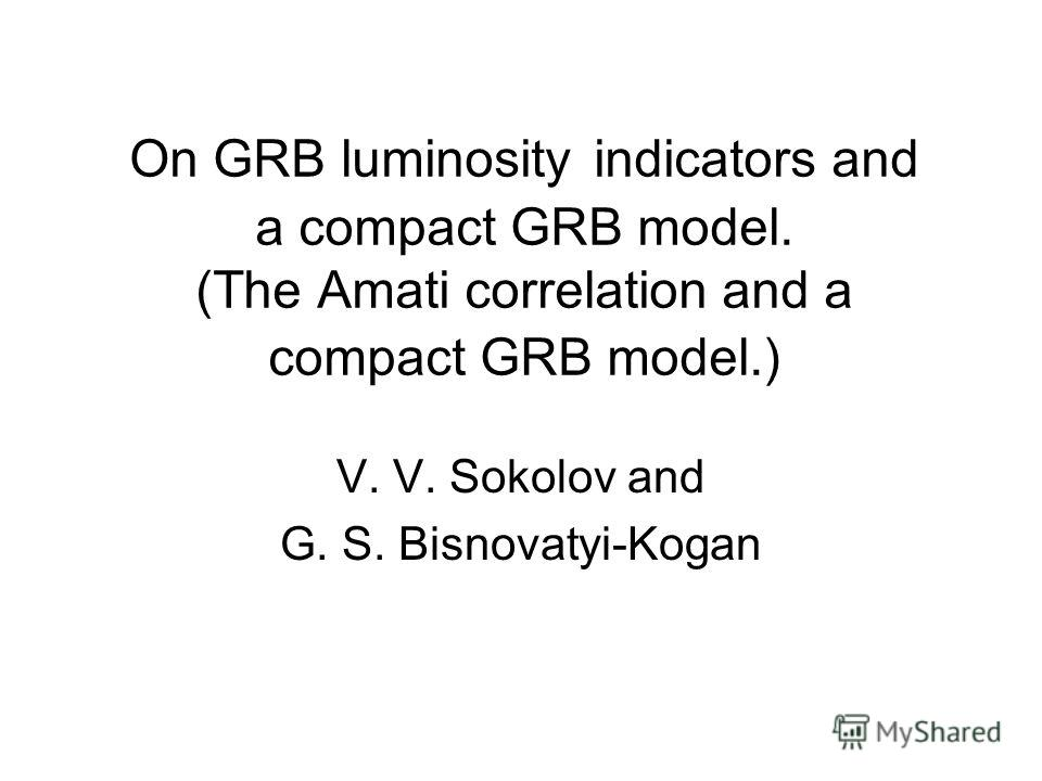 On GRB luminosity indicators and a compact GRB model. (The Amati correlation and a compact GRB model.) V. V. Sokolov and G. S. Bisnovatyi-Kogan